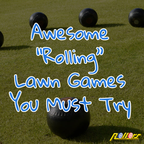 "Awesome ""Rolling"" Lawn Games You Must Try"
