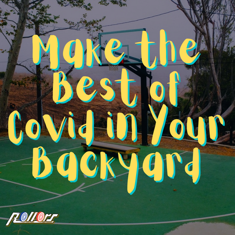 Make the Best of Covid in Your Backyard
