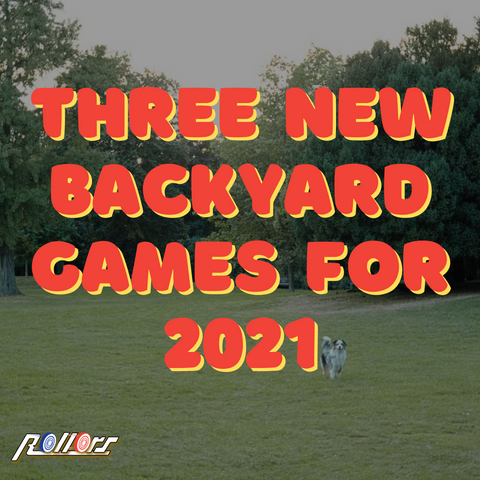 Three new backyard games for 2021