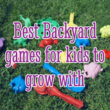 Best Backyard games for kids to grow with