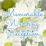 GREAT IDEAS ON YOUR GREAT DAY-TO MAKE YOUR WEDDING RECEPTION MEMORABLE