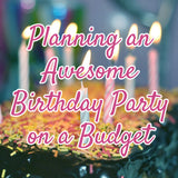 Planning an Awesome Birthday Party on a Budget