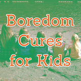 Boredom Cures for Kids