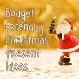 Budget Friendly Christmas Present Ideas