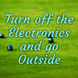 Turn off the Electronics and Go Outside