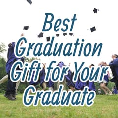 Best Graduation Gift for Your Graduate