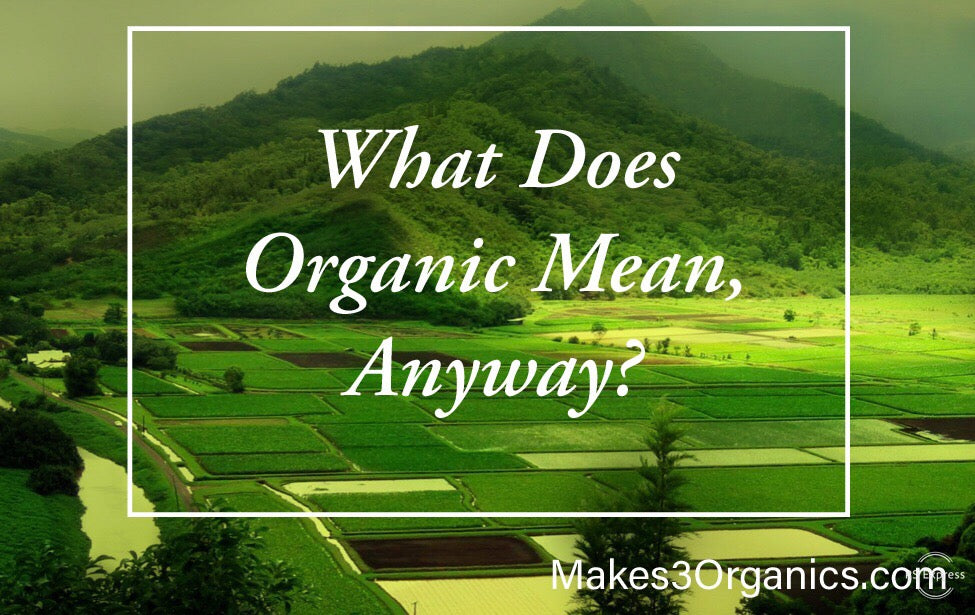 What Does Organic Mean, Anyway? ~ An Introduction