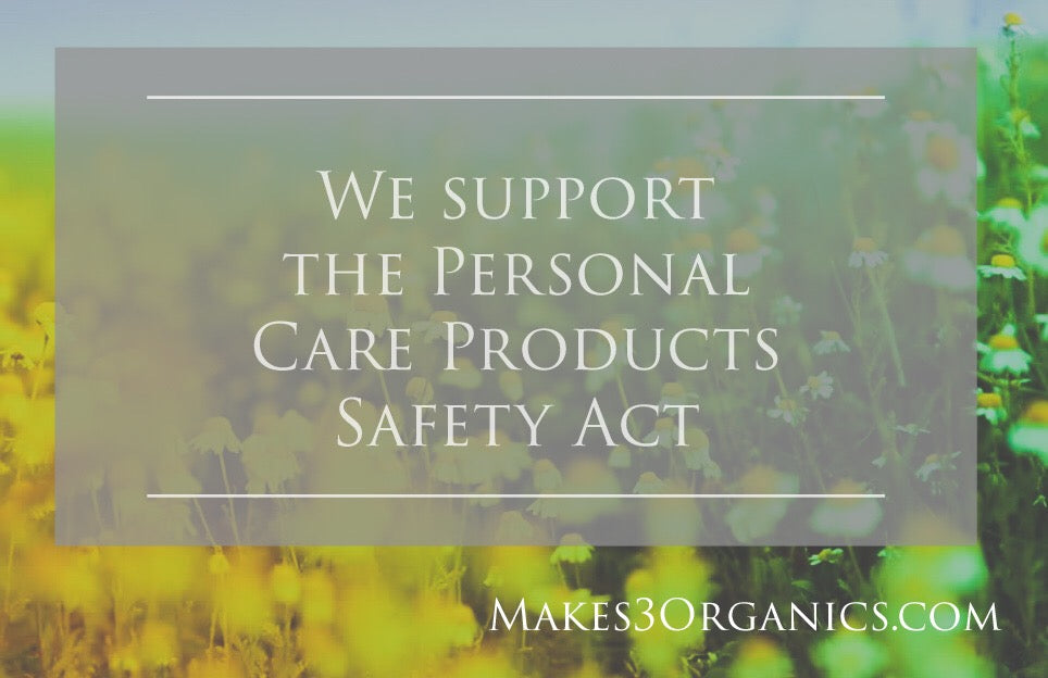Makes 3 Organics® Supports the Personal Care Products Safety Act