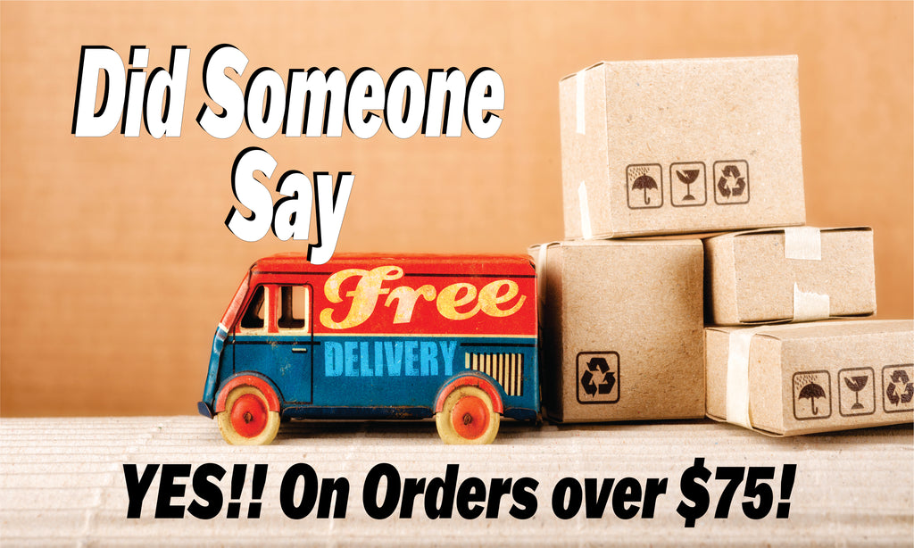Did Someone Say FREE Delivery....YES on orders over $75