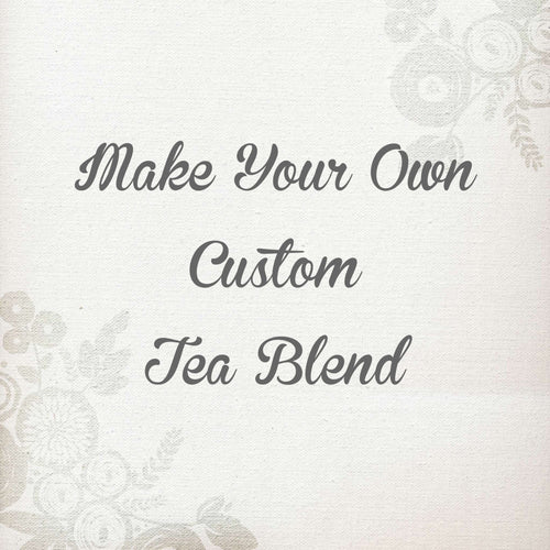 Custom Tea Blend - Make Your Own Tea