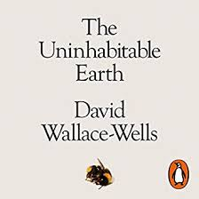 The Uninhabitable Earth David Wallace-Wells