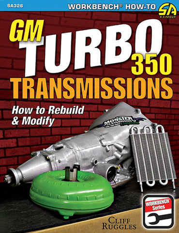 GM (Chevy) Turbo 350 Transmissions: How to Rebuild and Modify
