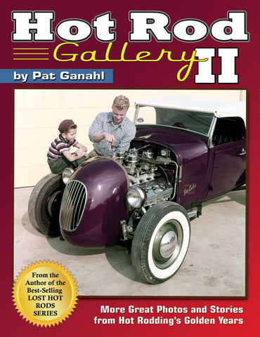 Hot Rod Gallery II by Pat Ganahl: More Great Stories from Hot Rodding's Golden Years.