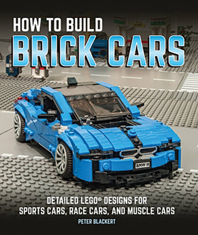 How to Build Brick Cars: Detailed Lego Designs for Sports Cars, Race Cars and Muscle Cars