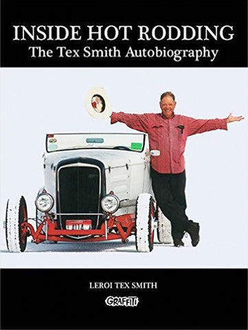 Inside Hot Rodding: The Tex Smith Autobiography