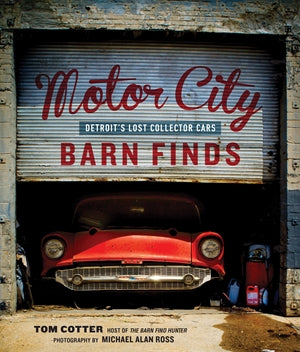 Motor City Barn Finds: Detroit's Lost Collector Cars