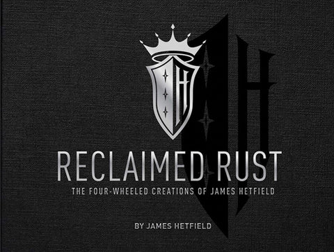 RECLAIMED RUST; THE FOUR WHEELED CREATIONS OF JAMES HETFIELD