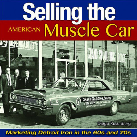 Selling the American Muscle Car; Marketing Detorit Iron in the 60s and 70s