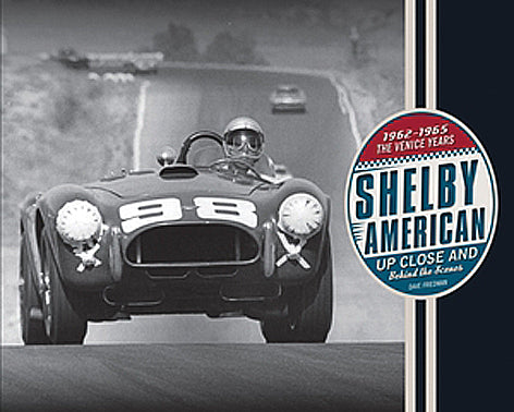 Shelby American Up Close and Behind The Scenes: The Venice Years 1962-1965