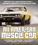 The All-American Muscle Car; The Rise, Fall and Resurrection of Detroit's Greatest Performance Cars