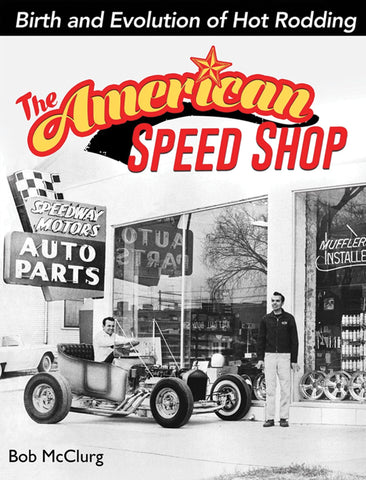 THE AMERICAN SPEED SHOP: BIRTH & EVOLUTION OF HOT RODDING