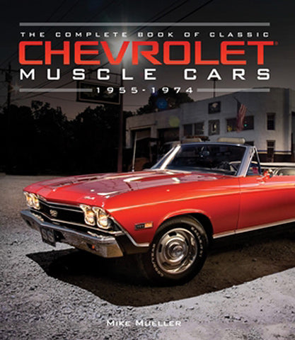 The Complete Book of Classic Chevrolet Muscle Cars 1955-1974