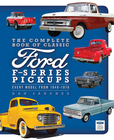 The Complete Book of Classic Ford F-Series Pickups: Every Model from 1948-1976