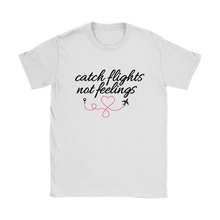 Load image into Gallery viewer, Catch Flights Not Feelings - Women's T-Shirt (White)