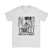 Load image into Gallery viewer, All I Need is a Plane Ticket - Women's T-Shirt (white)