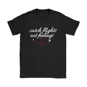 Catch Flights Not Feelings - Women's T-Shirt (black)