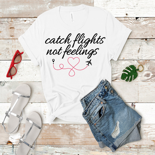 Catch Flights Not Feelings - Women's T-Shirt (White)