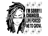 Woman Quote I'm Sorry I Changed Life Forced Me To Grow Clipart Vector