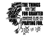The Things You Take For Granted Someone Else Is Praying For Quote Clipart Vector