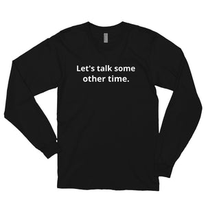 """Let's Talk Some Other Time."" - Unisex Long Sleeve Shirt - Cranky Mugs"