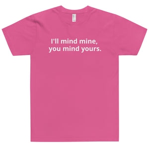 """I'll Mind Mine, You Mind Yours"" T-Shirt - Cranky Mugs"