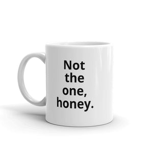 """Not the one, honey"" Mug - Cranky Mugs"