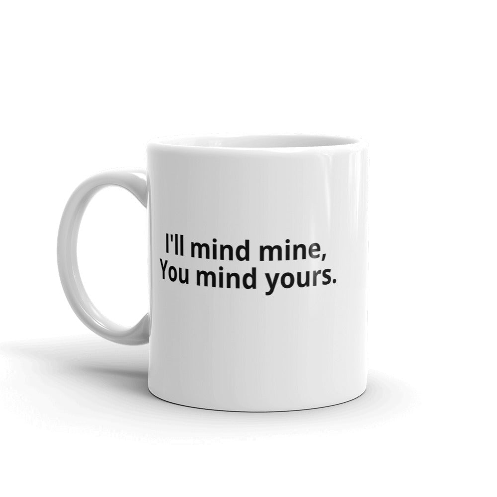 """I'll Mind Mine,  You Mind Yours"