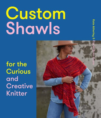 *Signed* Custom Shawls for the Curious and Creative Knitter by Kate Atherley and Kim McBrien Evans