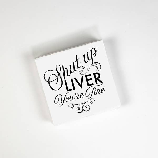 Shut Up Liver You're Fine COCKTAIL NAPKIN