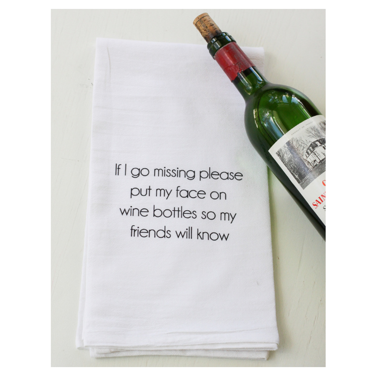 If I Go Missing Please Put My Face on Wine Bottles so My Friends Will Know Dishtowel
