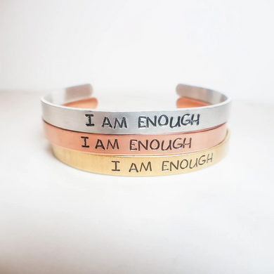 I Am Enough Cuff Bracelet- Choose a Metal