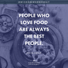 People who love food are always the best people