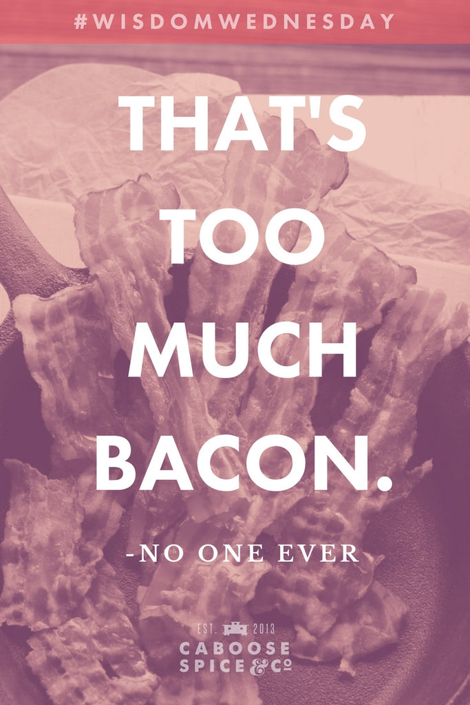 That's too much bacon. -No one ever