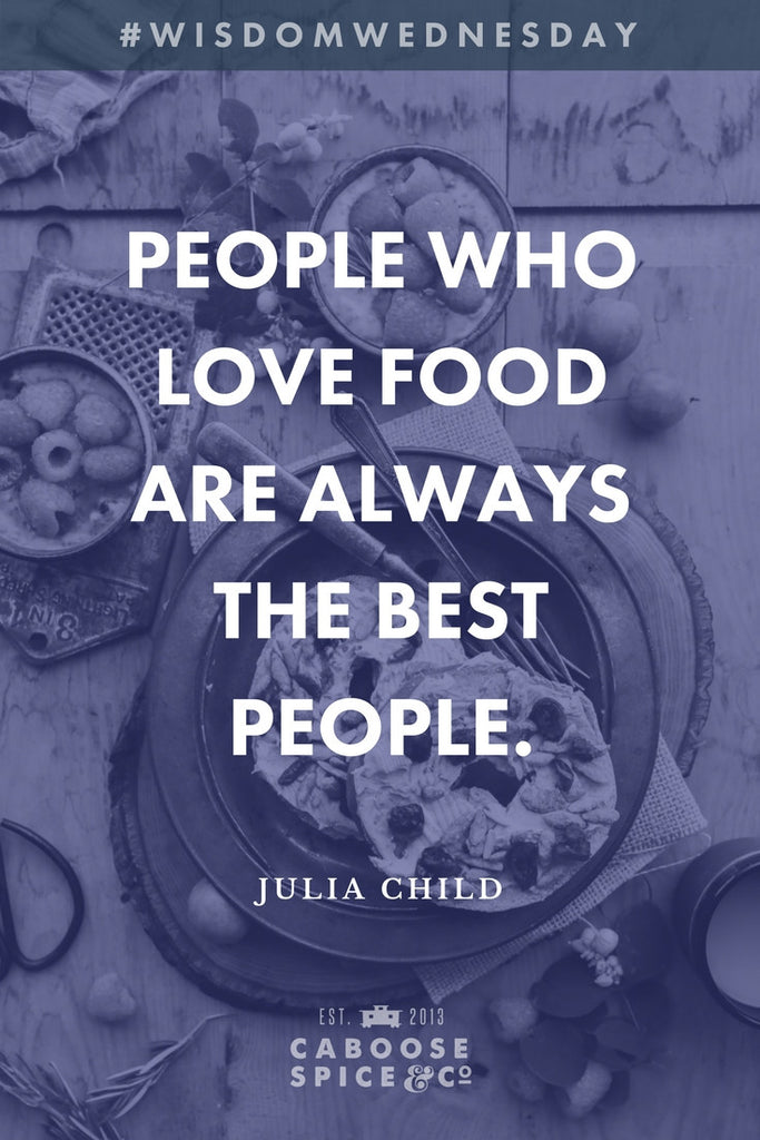 I have to agree with this timeless bit of wisdom from Julia Child ;)