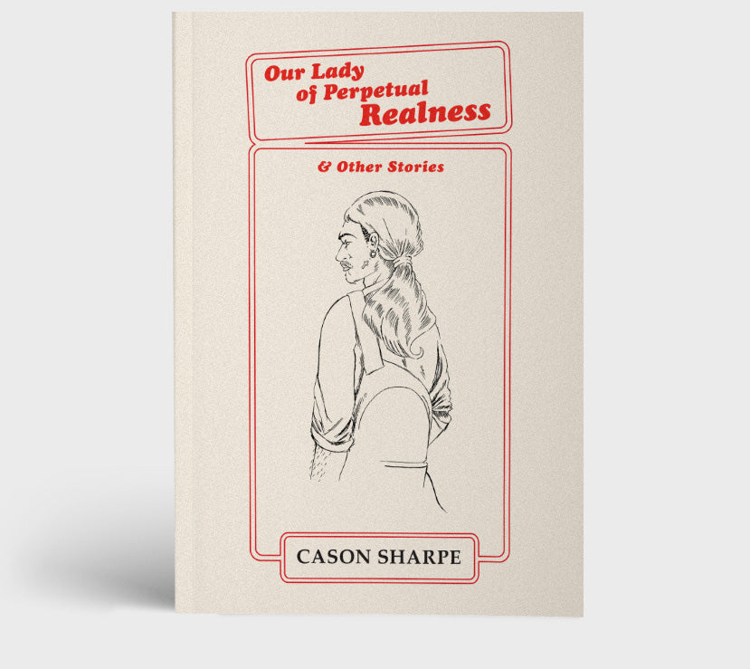 Metatron Publishing Montreal Our Lady of perpetual Realness by Cason Sharpe Canadian Author Canadian Writers Independent Publishers Victoire Boutique