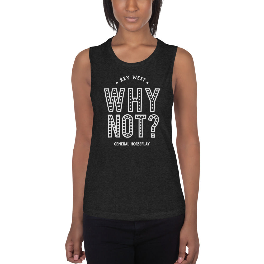 Why Not? Ladies' Muscle Tank