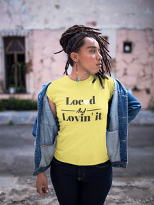 Locd and Lovin It T-shirt