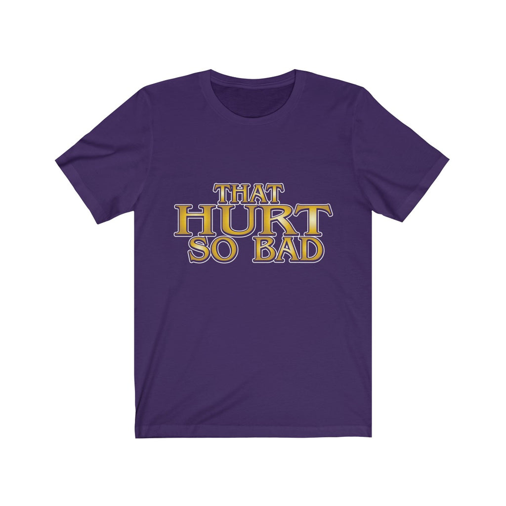 That Hurt So Bad T-Shirt