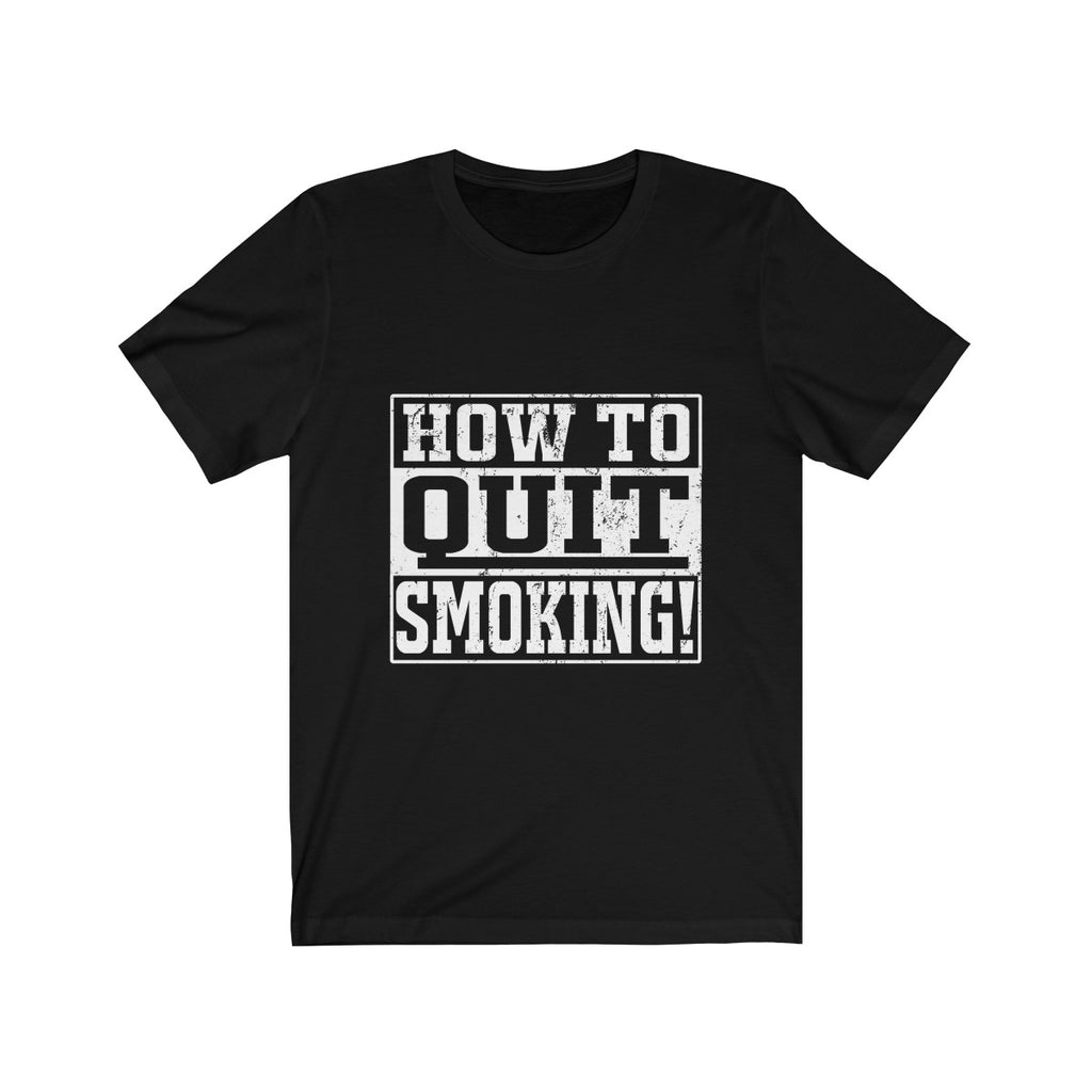 How To Quit Smoking! T-Shirt