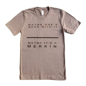 Maybe She's Born With It, Maybe It's A Merkin t-shirt